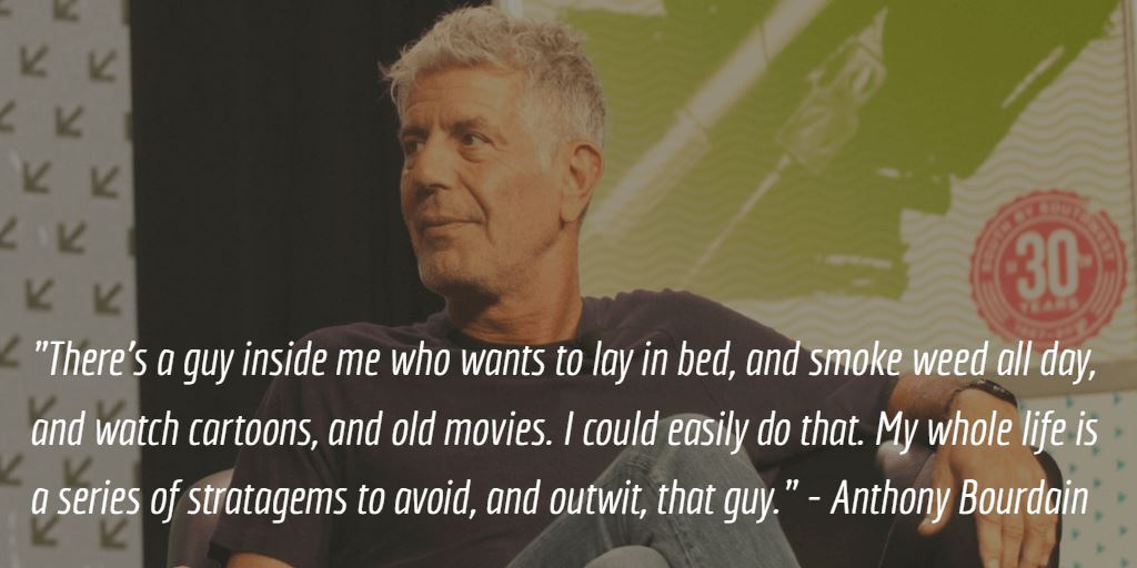 Anthony Bourdain Quote There's a Guy Inside Me Who Wants to Lay in Bed and Smoke Weed All Day